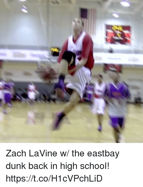 Dunk, Eastbay, and Memes: Zach LaVine w/ the eastbay dunk back in high school! https://t.co/H1cVPchLiD