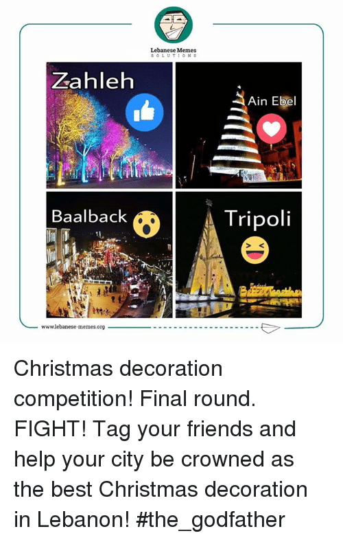 The Godfather, Citi, and Lebanese: Zahleh  Baalback  TL  wwwlebanese memes.org  Lebanese Memes  SOLUTIONS  S Ain Ebel  Tripoli Christmas decoration competition! Final round. FIGHT! Tag your friends and help your city be crowned as the best Christmas decoration in Lebanon!  #the_godfather