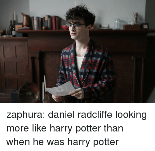 Daniel Radcliffe: zaphura: daniel radcliffe looking more like harry potter than when he was harry potter
