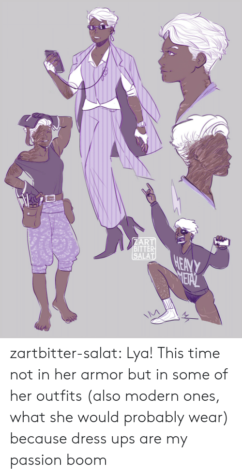 UPS: ZART  BITTER  SALAT  HEANY  METAL zartbitter-salat:  Lya! This time not in her armor but in some of her outfits (also modern ones,  what she would probably wear) because dress ups are my passion boom