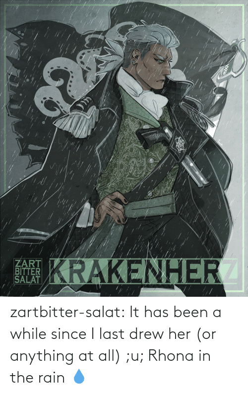 Been A While: zartbitter-salat:  It has been a while since I last drew her (or anything at all) ;u; Rhona in the rain     💧