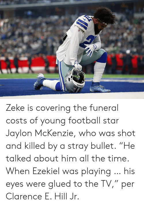 """Football, Star, and Time: Zeke is covering the funeral costs of young football star Jaylon McKenzie, who was shot and killed by a stray bullet.  """"He talked about him all the time. When Ezekiel was playing … his eyes were glued to the TV,"""" per Clarence E. Hill Jr."""