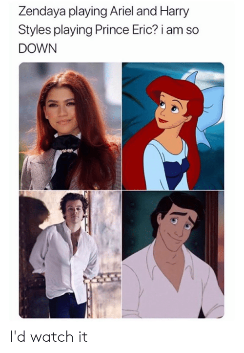 Ariel: Zendaya playing Ariel and Harry  Styles playing Prince Eric? i  DOWN I'd watch it