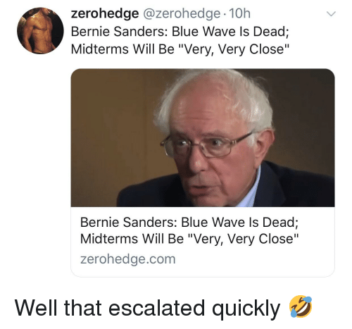 "Bernie Sanders, Blue, and Bernie: zerohedge @zerohedge 10h  Bernie Sanders: Blue Wave ls Dead;  Midterms Will Be ""Very, Very Close""  Bernie Sanders: Blue Wave Is Dead  Midterms Will Be ""Very, Very Close""  zerohedge.com"