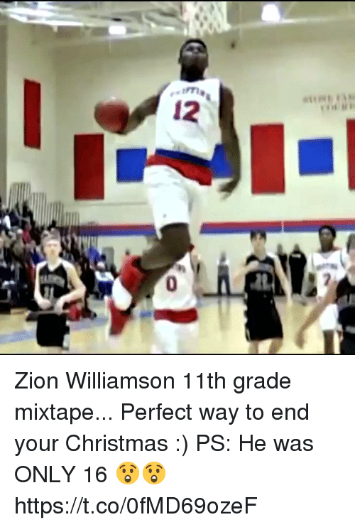 Christmas, Memes, and Mixtape: Zion Williamson 11th grade mixtape... Perfect way to end your Christmas :) PS:  He was ONLY 16 😲😲 https://t.co/0fMD69ozeF