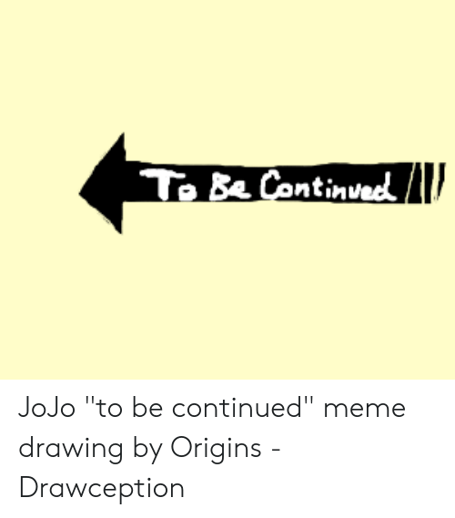 Ziu To Be Continvecd Jojo To Be Continued Meme Drawing By