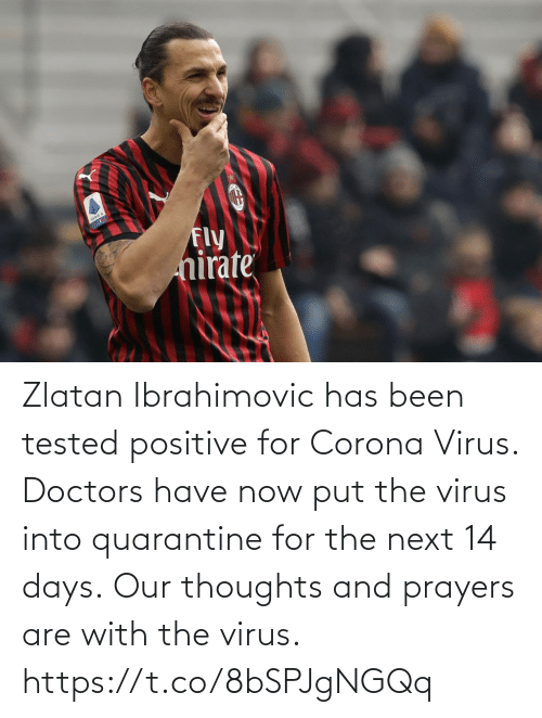doctors: Zlatan Ibrahimovic has been tested positive for Corona Virus. Doctors have now put the virus into quarantine for the next 14 days.  Our thoughts and prayers are with the virus. https://t.co/8bSPJgNGQq