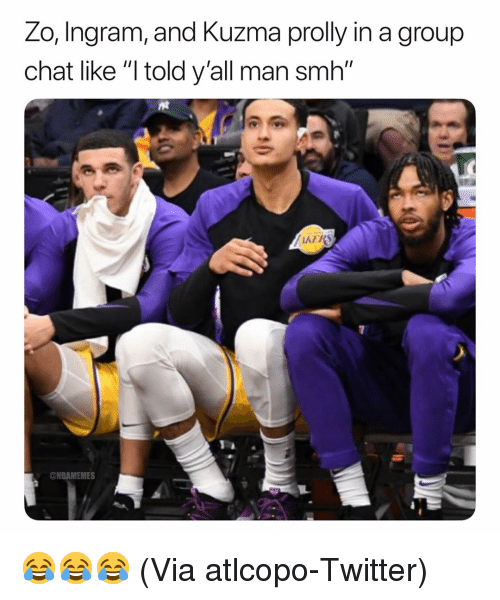 """Basketball, Group Chat, and Nba: Zo, Ingram, and Kuzma prolly in a group  chat like """"l told y'all man smh""""  @NBAMEMES 😂😂😂 (Via atlcopo-Twitter)"""
