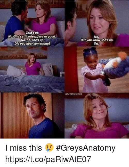 Memes, Good, and 🤖: Zola's up.  No.Shes still asleep, we're good  No, no, she's up  Did you hear something?  No  But you know she's up.  Yes. I miss this 😢 #GreysAnatomy https://t.co/paRiwAtE07