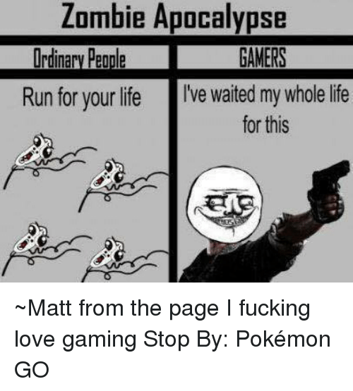 Game Stop: Zombie Apocalypse  Run for your life  I've waited my whole life  for this ~Matt from the page I fucking love gaming Stop By: Pokémon GO