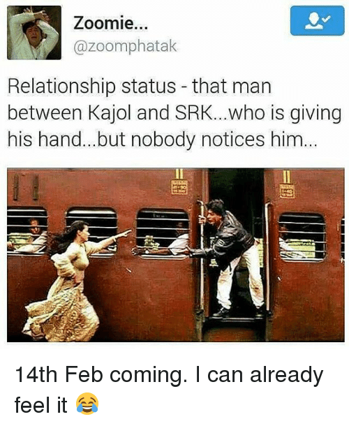 Zoomies: Zoomie...  M Gazoomphatak  Relationship status that man  between Kajol and SRK...who is giving  his hand... but nobody notices him... 14th Feb coming. I can already feel it 😂