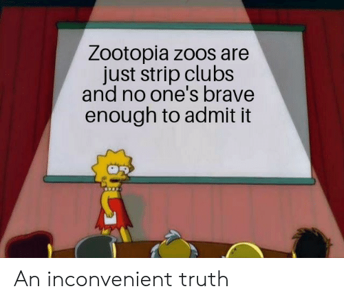 zoos: Zootopia zoos are  just strip clubs  and no one's brave  enough to admit it An inconvenient truth